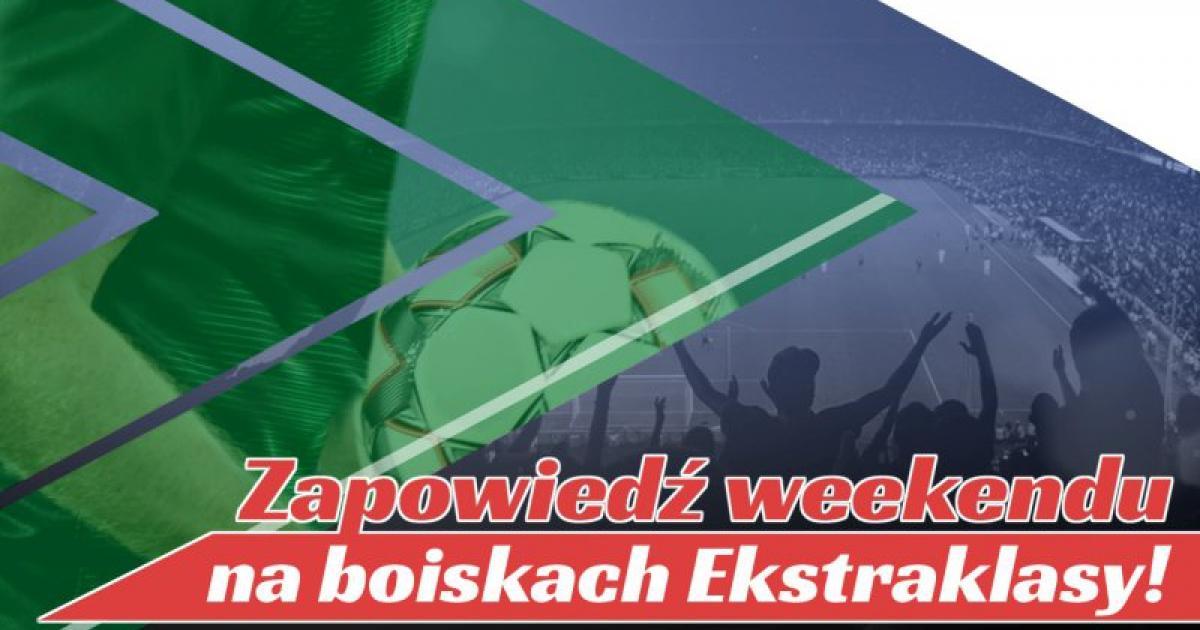 Zapowiedź weekendu na boiskach Ekstraklasy!
